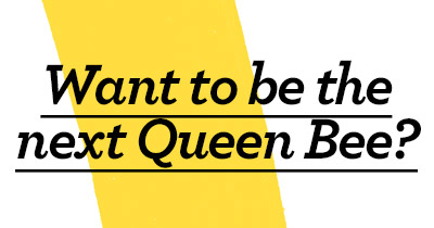 Be the next Queen Bee